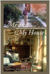 Zaborowska's book: Me and My House - James Baldwin's Last Decade in France. The cover has James Baldwin waving and a room in a house.
